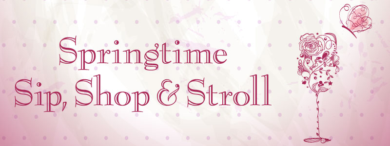 Springtime Sip Shop and Stroll