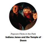 "Popcorn flicks in the Park presents ""Indiana Jones and The Temple of Doom"""