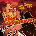 Theatre: Ain't Misbehavin' – The Fats Waller Musical